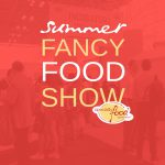 Fancy Food Show: How Incubators Are Supporting Next-Gen Food & Beverage Brands
