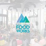 Colorado Food Works to Unite Industry and State