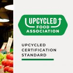 Upcycled Food Association Adopts Upcycled Certification Standard